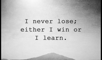 Win or learn. There is no lose.