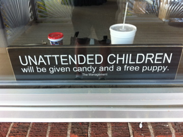 Unattended children will be given candy and a free puppy